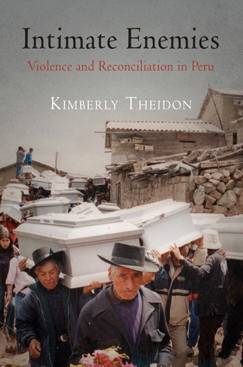 Intimate Enemies: Violence and Reconciliation in Peru